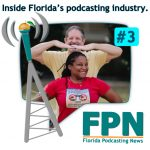 FL Podcasting News – Episode 3: Podfest Review, Email Scammers, and Repurposing and Monetizing Content