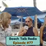 Beach Talk Radio Episode 77: Mayor Cereceda, Amy Loughrey, Jessica Titus and The Roar Offshore Boat Team.