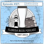 Florida Beer Podcast – Episode 27: 3 Daughters Brewing, Latest News, and Motorworks Brewing
