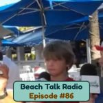 Beach Talk Radio Episode 86: Jonathan Gunther, Bruce Scheiner, Steven Ray McDonald