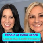 People of Palm Beach 26 – The Violent Crime Survivor: How Trauma Forced Leslie Nifoussi to Re-Evaluate her Relationship with Herself