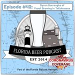 Florida Beer Podcast – Episode 42: COVID-19 with Byron Burroughs of Proof Brewing in Tallahassee