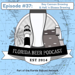 Florida Beer Podcast – Episode 37: Bay Cannon and Hell 'n Blazes