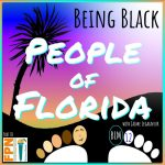 People of Florida 12 – Being Black