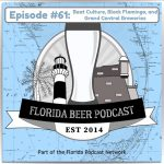 Florida Beer Podcast – Episode 61: Beat Culture in Miami, Black Flamingo in Pompano, and Grand Central in St. Petersburg