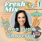 Fresh Mix Podcast – Episode 12: Ana Lucia Chaverria of Miami Ditched Her Finance Job to Pursue Acting, Life Coaching, and Living Authentically
